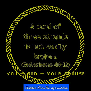 A cord of three strands - Jesus, me and my spouse - is not easily broken. (Ecclesiastes 4:12)