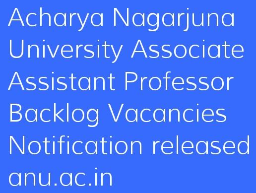 Acharya Nagarjuna University Associate Assistant Professor Backlog Vacancies Notification released anu.ac.in