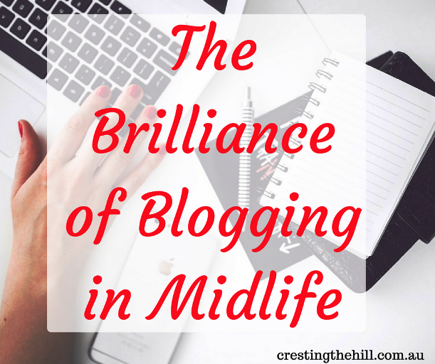 The Brilliance of Blogging in Midlife - what is there not to love?