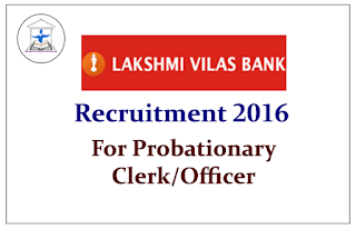 Lakshmi Vilas Bank Recruitment 2016 for Probationary Clerk/Officer- Apply Here