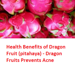 Health Benefits of Dragon Fruit (pitahaya) - Dragon Fruits Prevents Acne