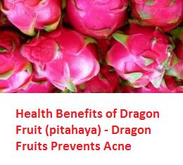 Health Benefits of Dragon Fruit (pitahaya) - Dragon Fruits Prevents Acne
