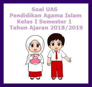 Contoh Soal UAS Pendidikan Agama Islam Kelas 1 Semester 1 Tahun 2018