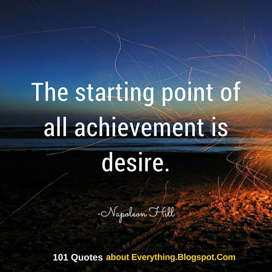The Starting Point Of All Achievement Is Desire Napoleon