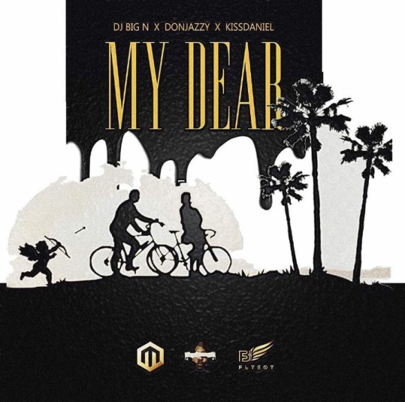 FRESH MP3: DJ Big N - My Dear ft. Donjazzy X Kiss Daniel