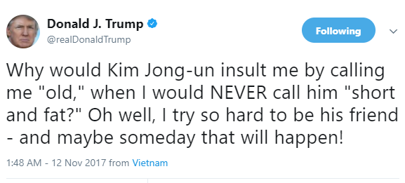 "President Trump tweets, 'why would Kim Jong-un insult me by calling me ""old,"" when I would never call him ""short and fat?"""