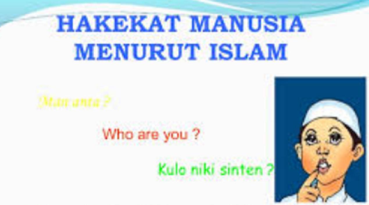 Hakekat Manusia Dalam Pandangan Islam