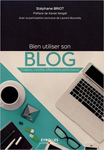 Bien utiliser son blog - Création, visibilité, influence et performance