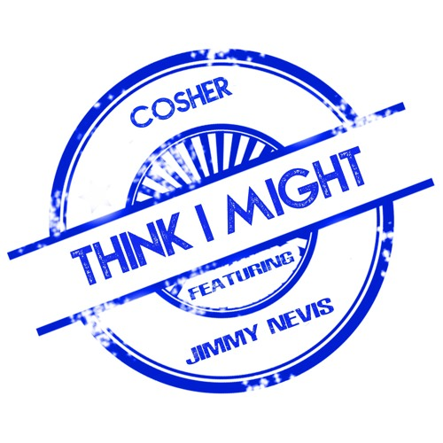 "Cosher Drops New Single ""Think I Might"" ft. Jimmy Nevis"