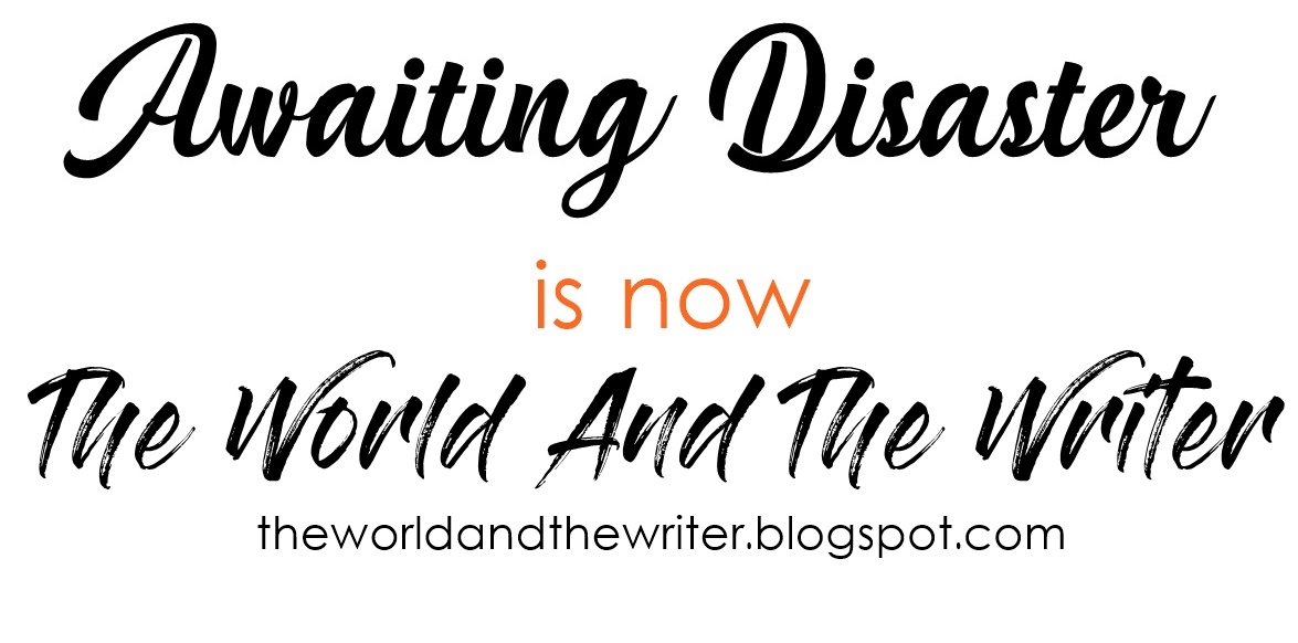 Awaiting Disaster is now The World And The Writer!