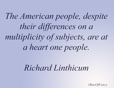 The American People,despite their differences on a multiplicity of subjects are at a heart one people