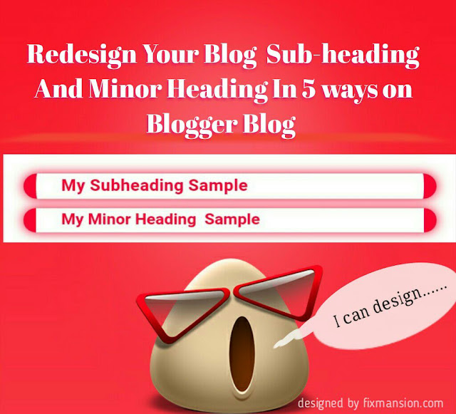 Redesign blogger minor heading and sub-heading tags