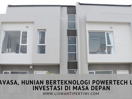SAVASA, Hunian Berteknologi POWERTECH Untuk Investasi di Masa Depan