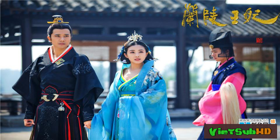 Phim Lan Lăng Vương Phi Hoàn Tất (49/49) VietSub HD | Princess Of Lanling King 2016