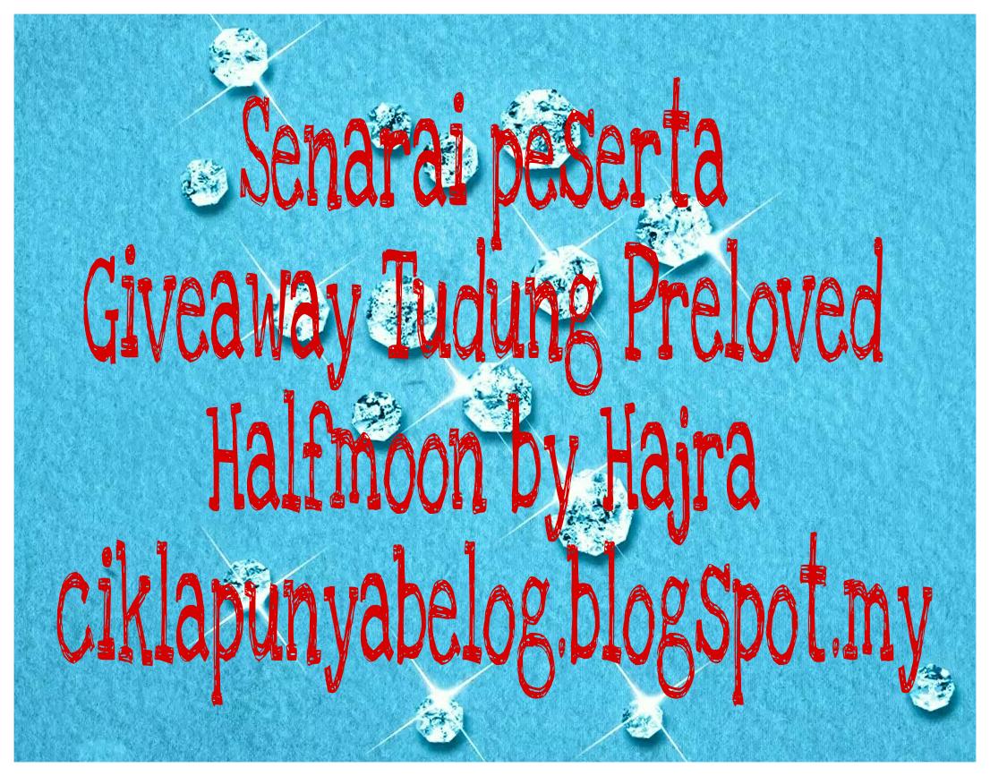 Senarai peserta Giveaway Tudung Preloved Halfmoon by Hajra ciklapunyabelog.blogspot.my.