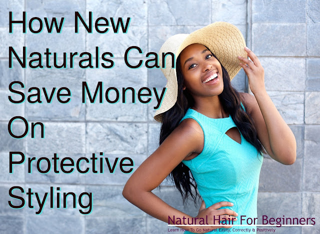 How New Naturals Can Save Money On Protective Styling
