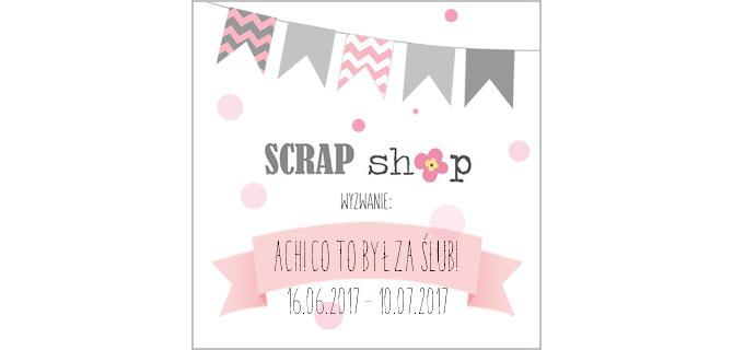 http://scrapikowo.blogspot.com/2017/06/wyzwanie-ach-co-to-by-za-slub.html
