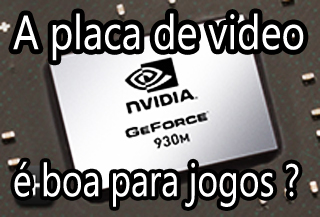 a placa de video nvidia geforce 930m é boa para jogos