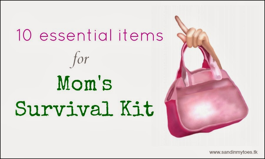 Ten essential items for Mom's Survival Kit