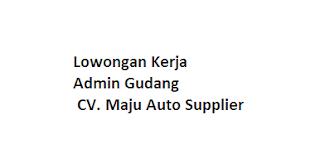 Lowongan Kerja Admin Gudang CV. Maju Auto Supplier
