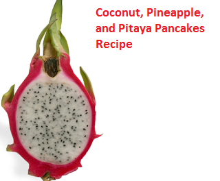 Coconut, Pineapple, and Pitaya Pancakes Recipe