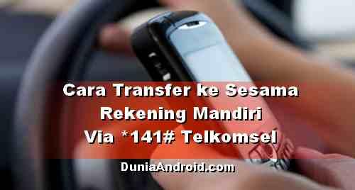 Cara Transfer sesama Bank Mandiri melalui akses *141# Kartu Telkomsel