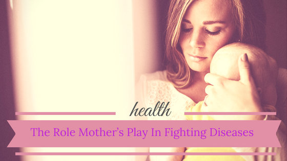 mother's role in fighting Diseases