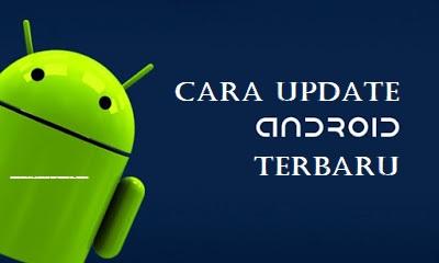 Update OS Android Ke Marshmallow, Nougat/ Oreo