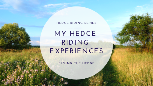 Hedge Riding Series: My Hedge Riding Experiences