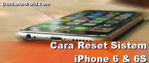 Cara Reset iPhone 6 dan 6S