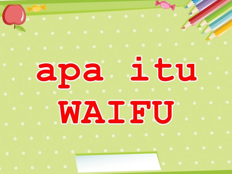 Apa Itu Waifu