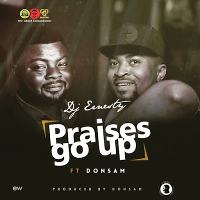 Music: DJ Ernesty Ft. Donsam – Praises Up