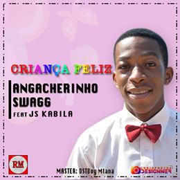 Angacherinho Swagg Feat. JS Kabila - Crianca Feliz (2018) [DOWNLOAD]