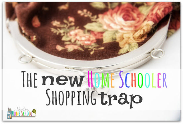 the new home schooler shopping trap ....don't fall for it!