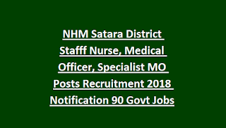 NHM Satara District Stafff Nurse, Medical Officer, Specialist MO Posts Recruitment 2018 Notification 90 Govt Jobs