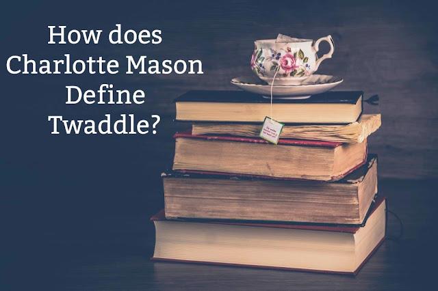 How does Charlotte Mason Define Twaddle