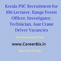 Kerala PSC Recruitment for 106 Lecturer, Range Forest Officer, Investigator, Technician, Asst Crane Driver Vacancies