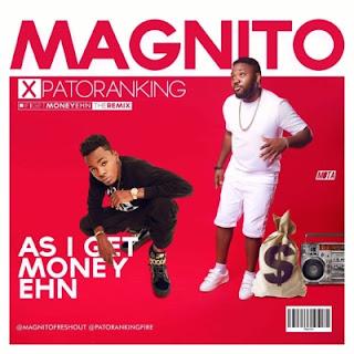 MAG - Magnito – As I Get Money Ehn ft. Patoranking