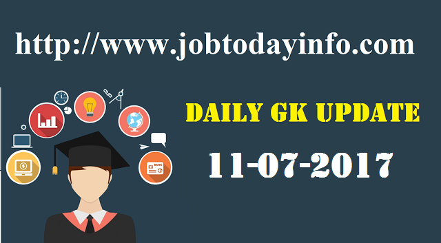 Daily GK Update 11th July 2017, Important Current Affairs
