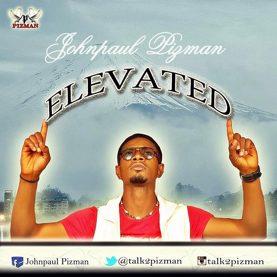 Download>> Pizman – Elevated, christian music, music, upcoming artist, soul inspiring, pizman, john, johnpaul, nigerian gospel, world gospel singer, lagos gospel singer