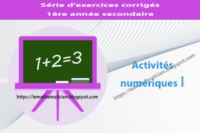 Activités numériques I - Série d'exercices corrigés - 1ère année secondaire