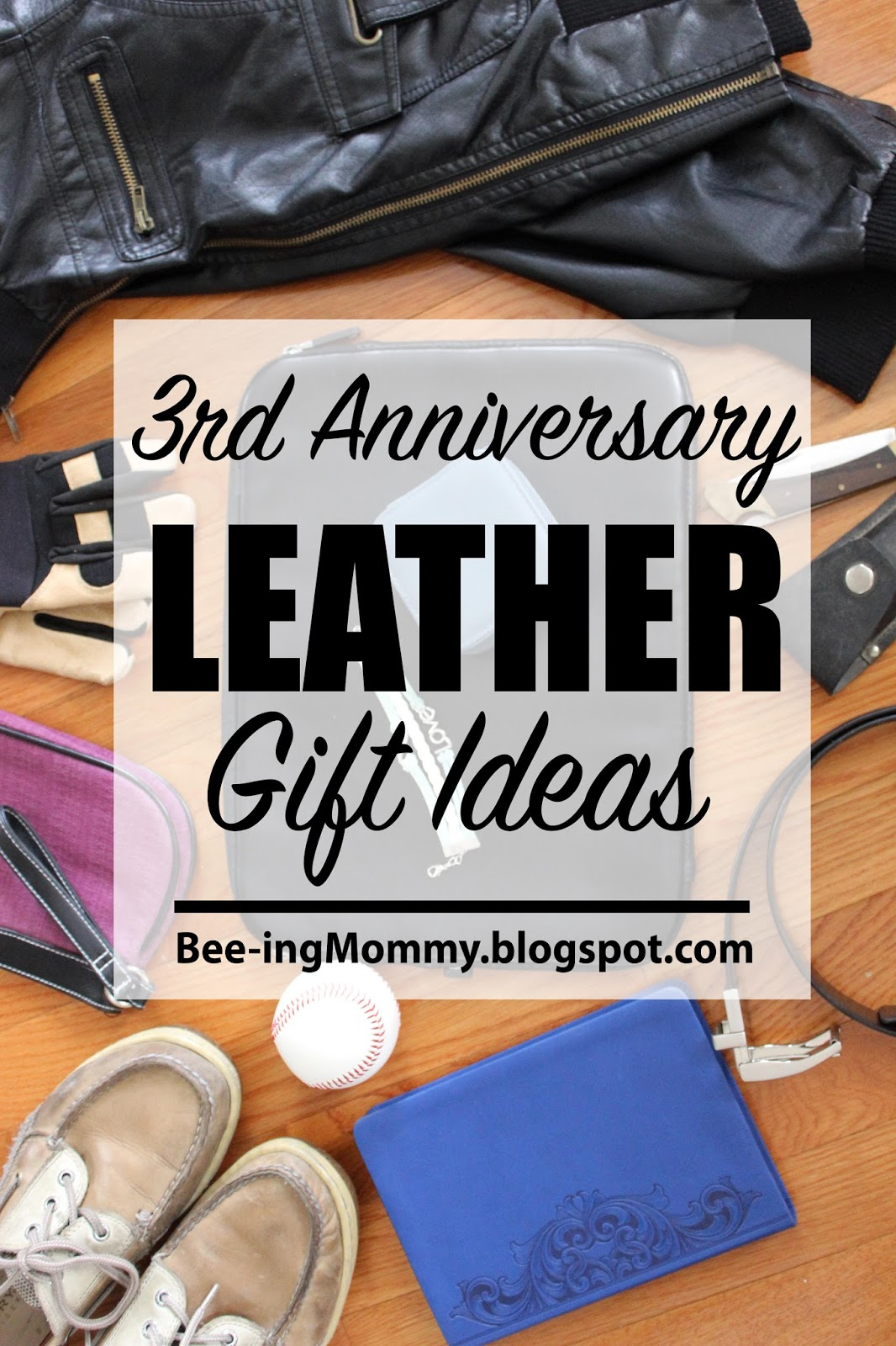 bee-ing mommy blog: third wedding anniversary gift ideas - leather