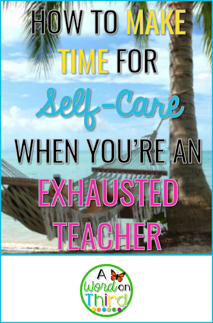 How To Make Time For Self-Care When You're An Exhausted Teacher by A Word On Third