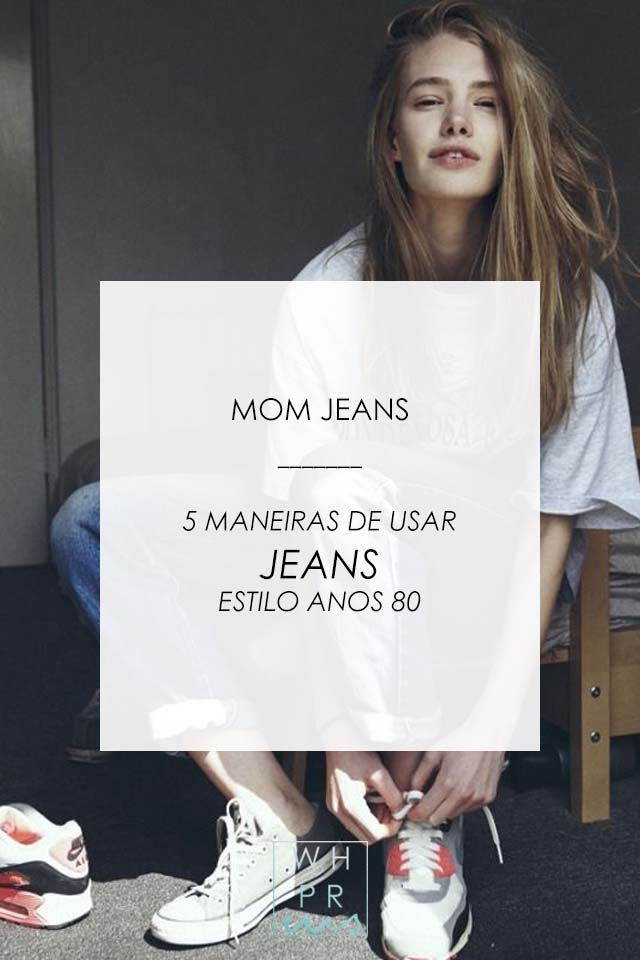MOM JEANS | 5 MANEIRAS DE USAR JEANS ESTILO ANOS 80