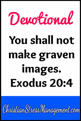 Devotional: You shall not make graven images