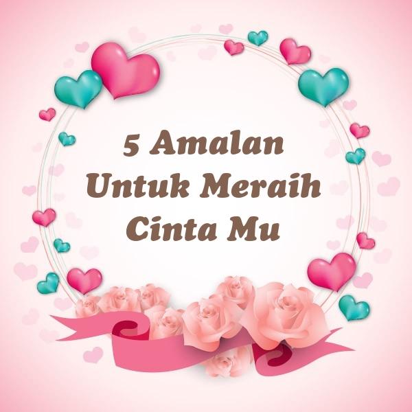 5 Amalan Untuk Meraih Cinta Mu