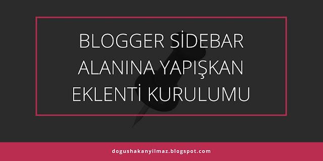 Blogger Sidebar Alanına Yapışkan Eklenti Kurulumu