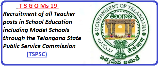 G O Ms 19 Recruitment of all Teacher posts in School Education including Model Schools through the Telangana State Public Service Commission (TSPSC),|School Education DepartmentG O Ms 19 Recruitment of all Teacher posts in School Education including Model Schools through the Telangana State Public Service Commission (TSPSC),|School Education Department