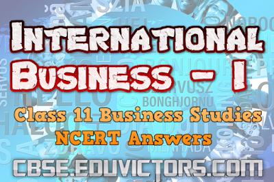 CBSE Class 11 - International Business - I - NCERT Solutions (#ncertanswers)(#eduvictors)