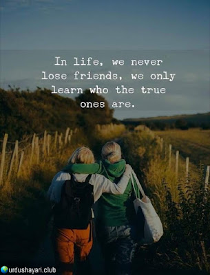In Life, We Never  Lose Friends, We Only  Learn Who The True  Ones Are..!!  Urdushayari.club  #Quotes #lines